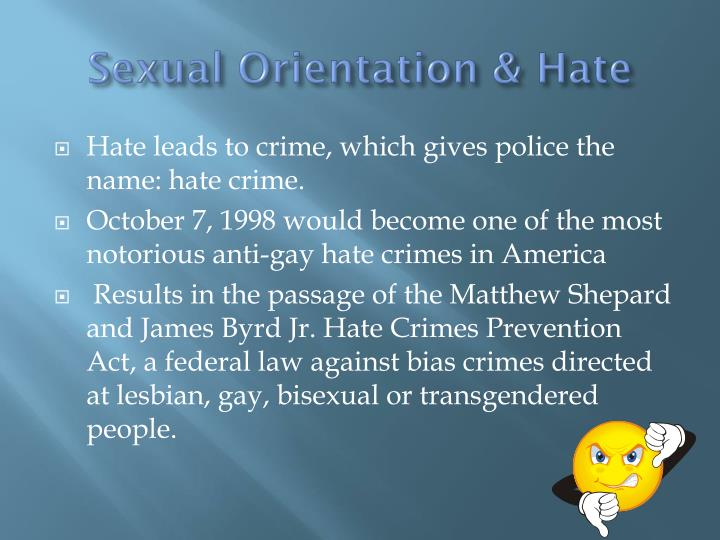 hate crimes toward sexual orientation Hate crime laws are distinct from laws against hate speech: hate crime laws towards a group of persons or 8% by sexual orientation in 2015, the hate crimes.