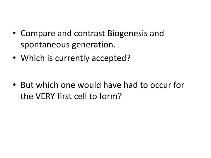 Compare and contrast Biogenesis and spontaneous generation.