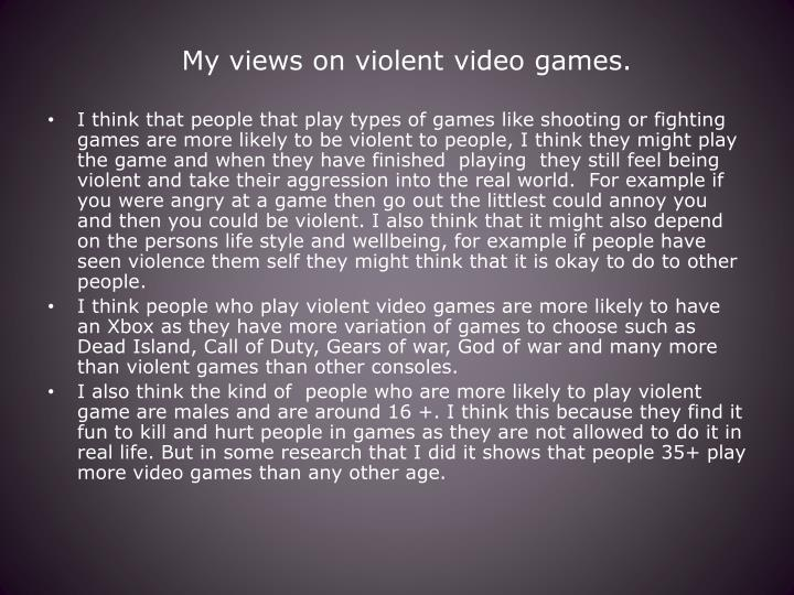 My views on violent video games