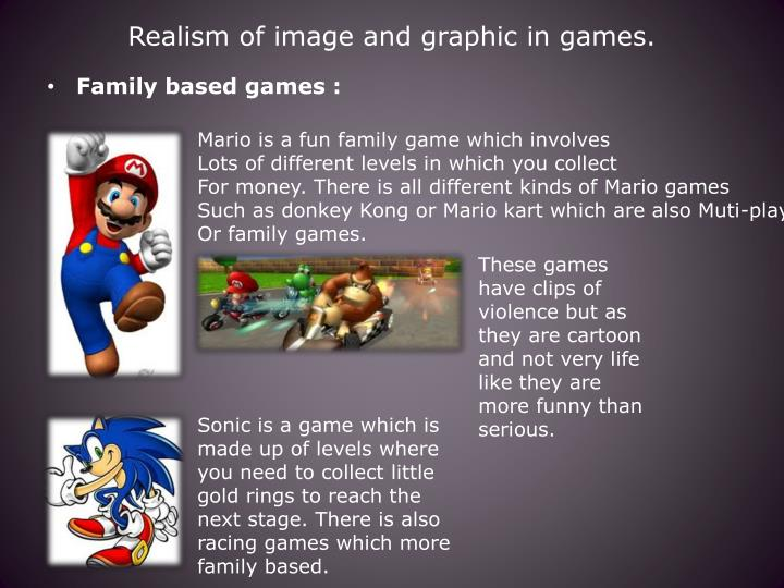 Realism of image and graphic in games.