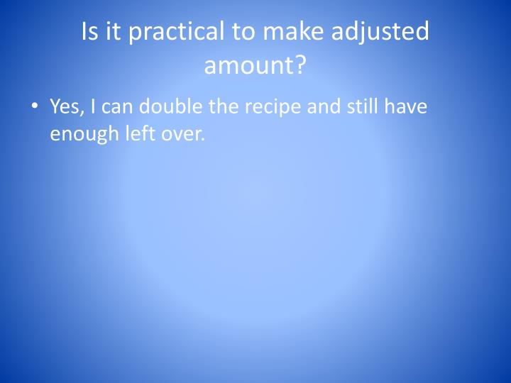 Is it practical to make adjusted amount?