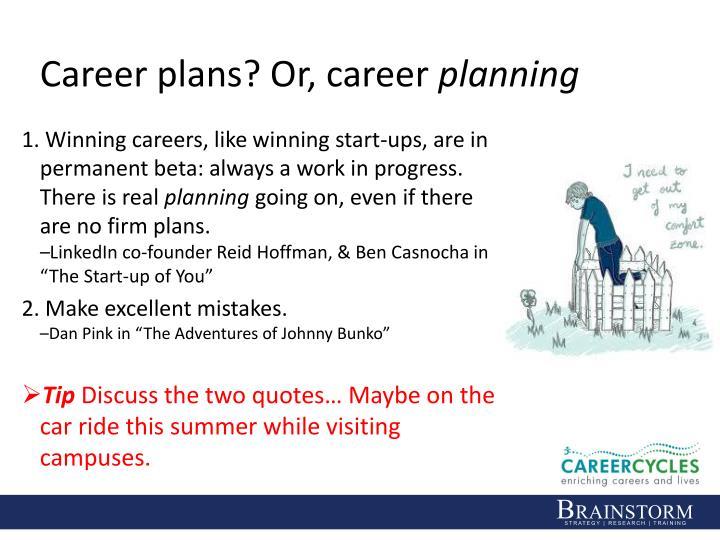 Career plans? Or, career