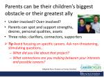 parents can be their children s biggest obstacle or their greatest ally