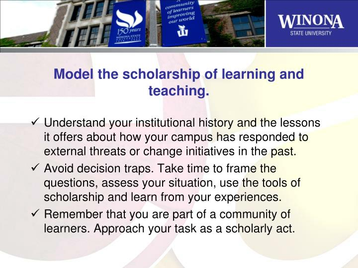 Model the scholarship of learning and teaching.