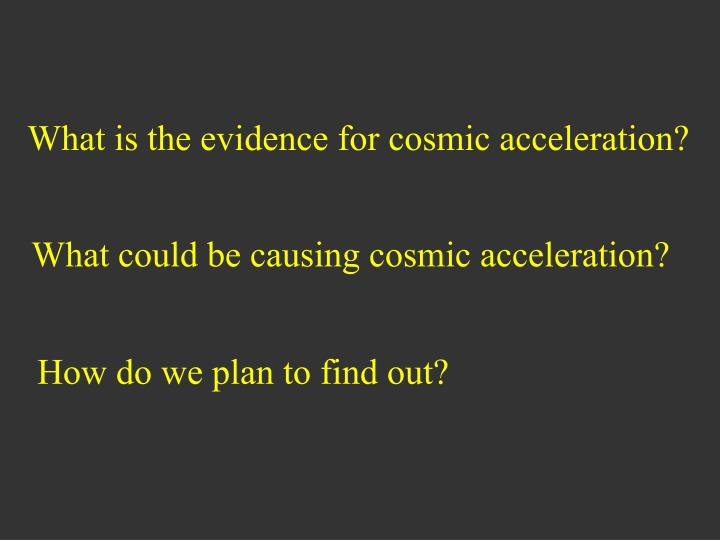 What is the evidence for cosmic acceleration?