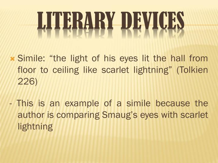 "Simile: ""the light of his eyes lit the hall from floor to ceiling like scarlet lightning"" (Tolkien 226)"