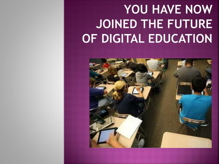 You have now joined the future of digital education