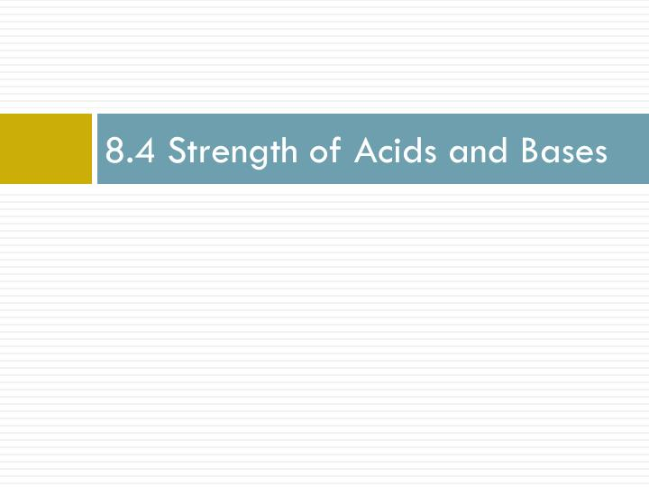 8.4 Strength of Acids and Bases