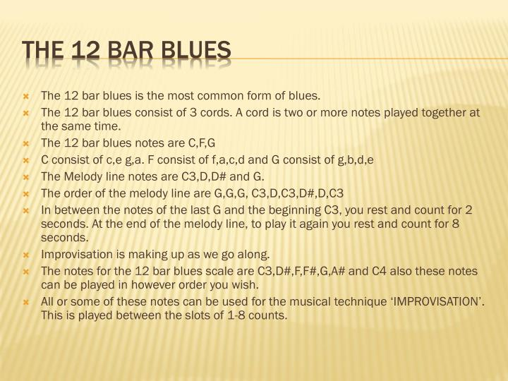 The 12 bar blues is the most common form of blues.
