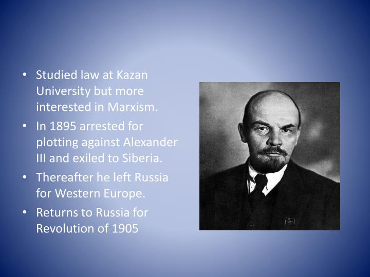 Studied law at Kazan University but more interested in Marxism.