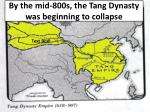 by the mid 800s the tang dynasty was beginning to collapse
