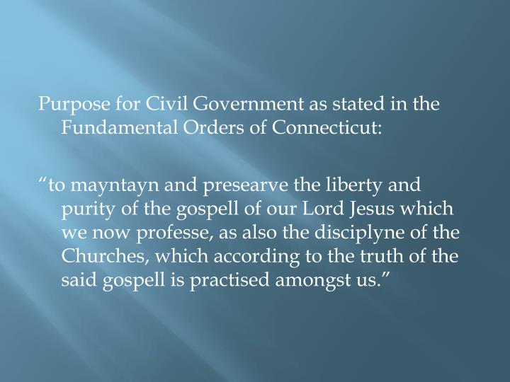 Purpose for Civil Government as stated in the Fundamental Orders of Connecticut: