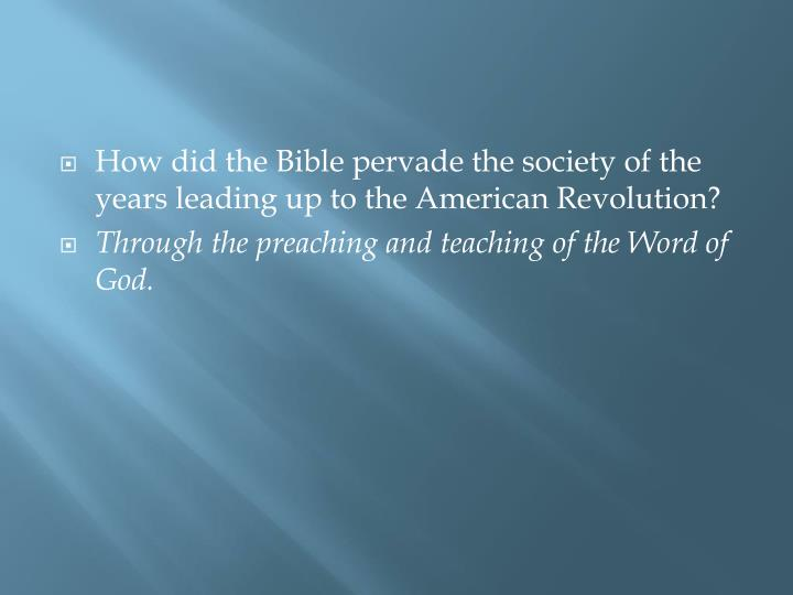 How did the Bible pervade the society of the years leading up to the American Revolution?