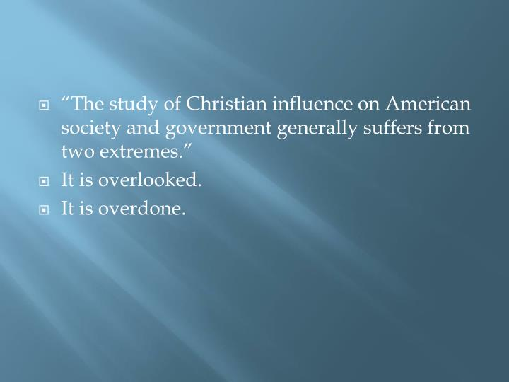 """The study of Christian influence on American society and government generally suffers from two ex..."