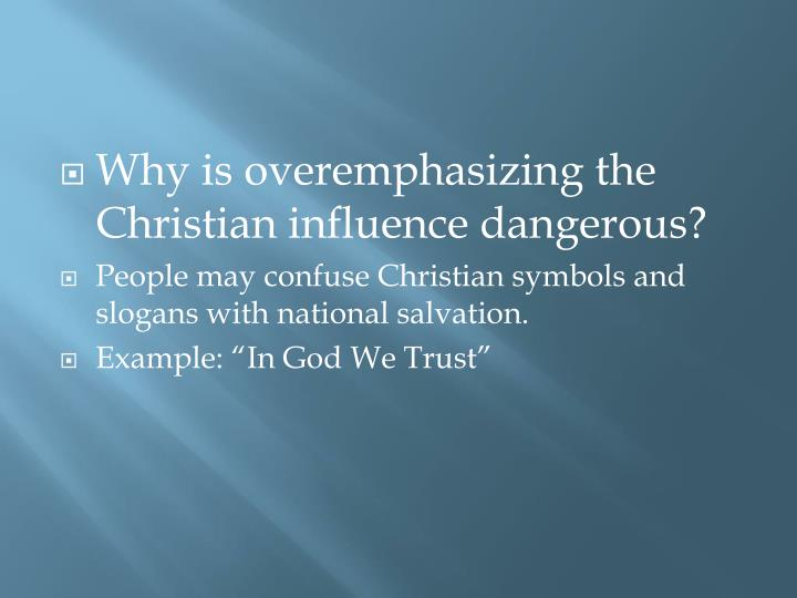 Why is overemphasizing the Christian influence dangerous?