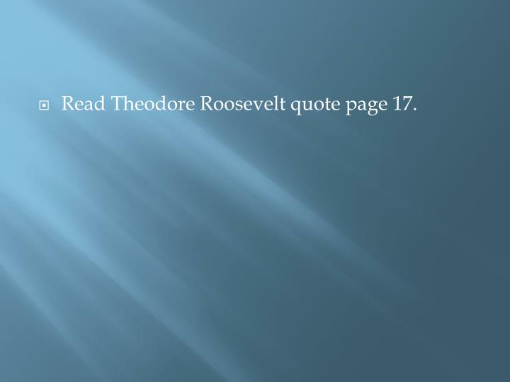 Read Theodore Roosevelt quote page 17.