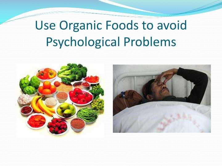Use Organic Foods to avoid Psychological Problems