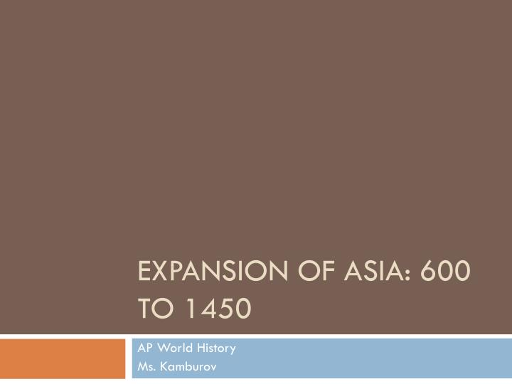 Expansion of Asia: 600 to 1450
