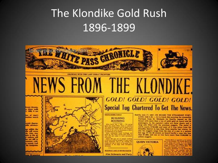 The klondike gold rush 1896 1899