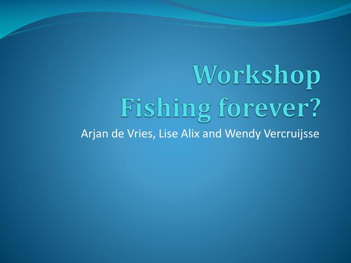 Workshop fishing forever