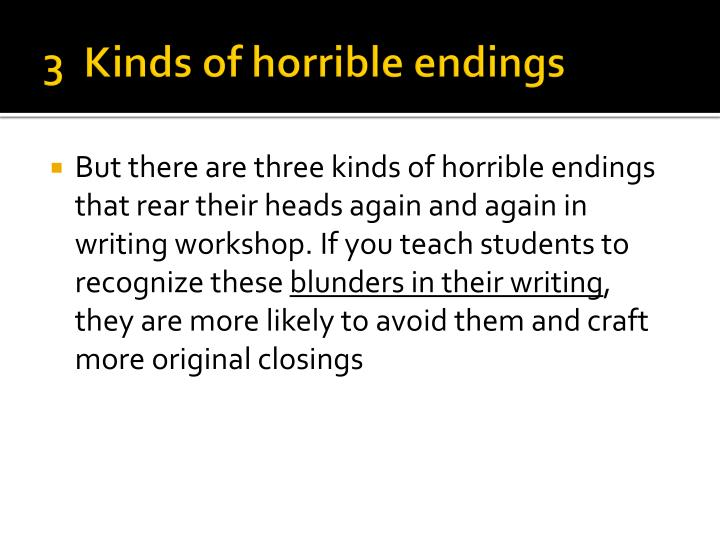 3  Kinds of horrible endings