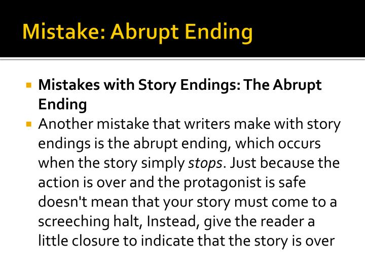 Mistake: Abrupt Ending
