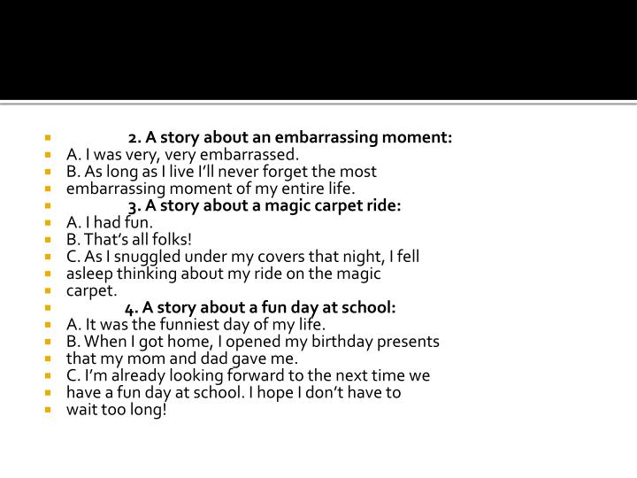 2. A story about an embarrassing moment: