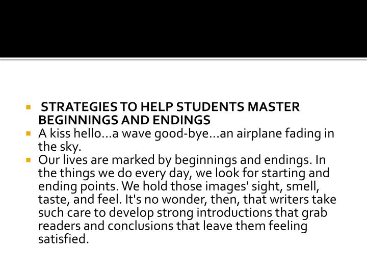STRATEGIES TO HELP STUDENTS MASTER BEGINNINGS AND ENDINGS