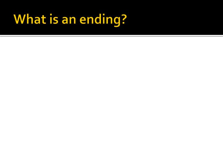 What is an ending?