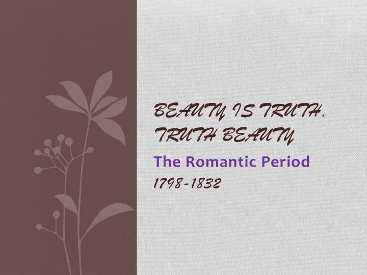 Beauty is truth truth beauty