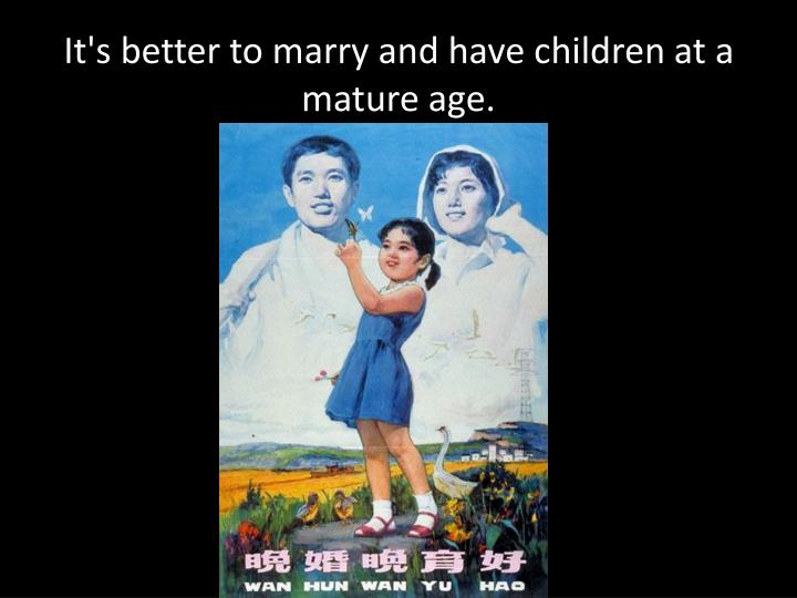 It's better to marry and have children at a mature age.