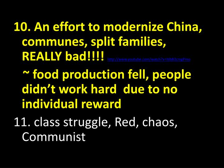10. An effort to modernize China, communes, split families,  REALLY bad!!!!