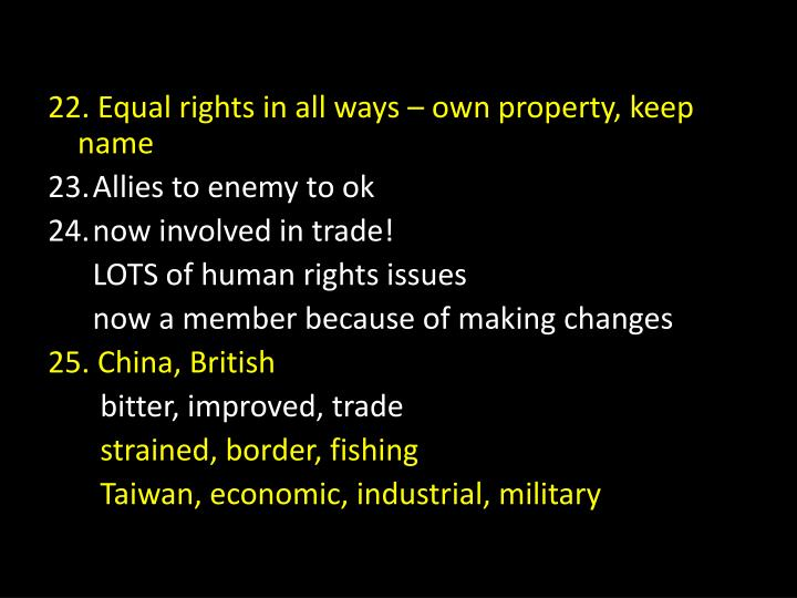 22. Equal rights in all ways – own property, keep name