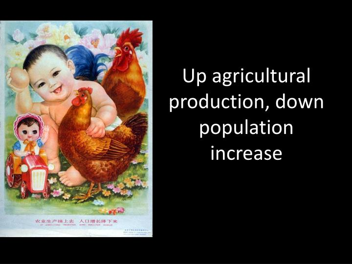 Up agricultural production, down population increase