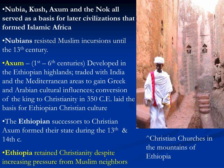 Nubia, Kush, Axum and the Nok all served as a basis for later civilizations that formed Islamic Africa