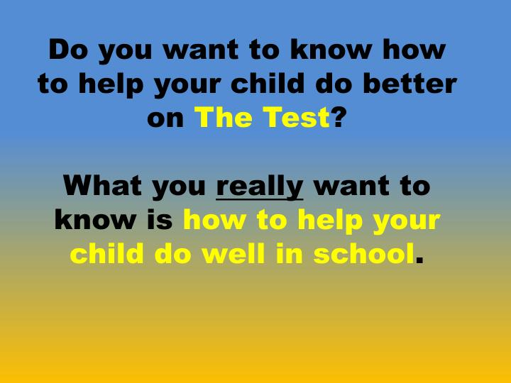 Do you want to know how to help your child do better on