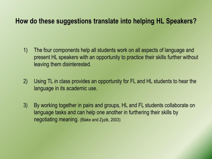 How do these suggestions translate into helping HL Speakers?