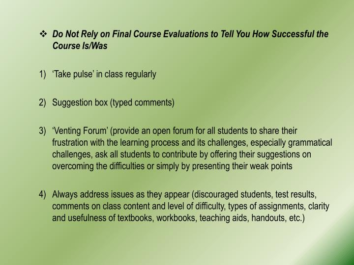 Do Not Rely on Final Course Evaluations to Tell You How Successful the Course Is/Was