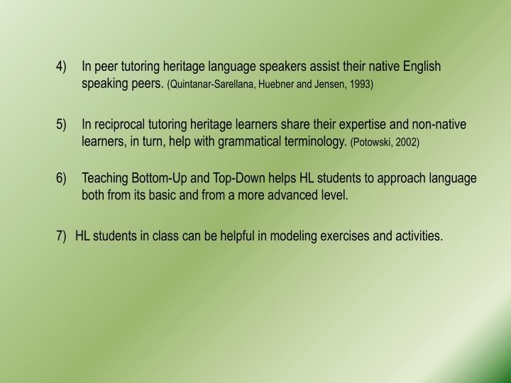In peer tutoring heritage language speakers assist their native English speaking peers.