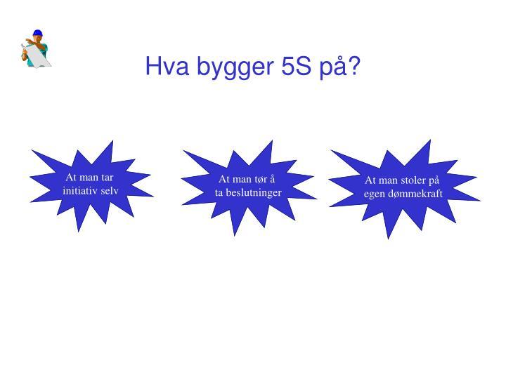 Hva bygger 5S på?