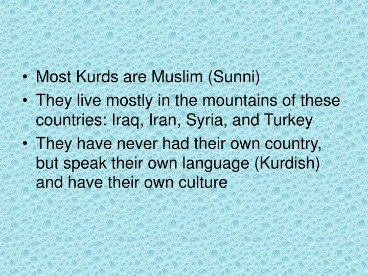 Most Kurds are Muslim (Sunni)