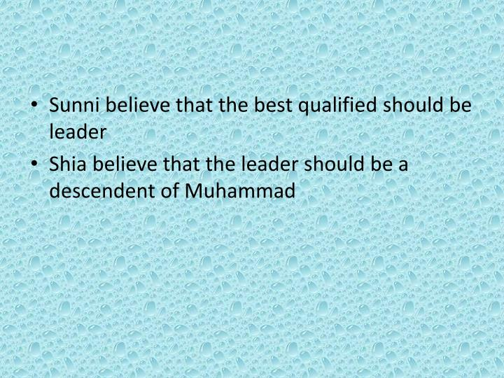 Sunni believe that the best qualified should be leader