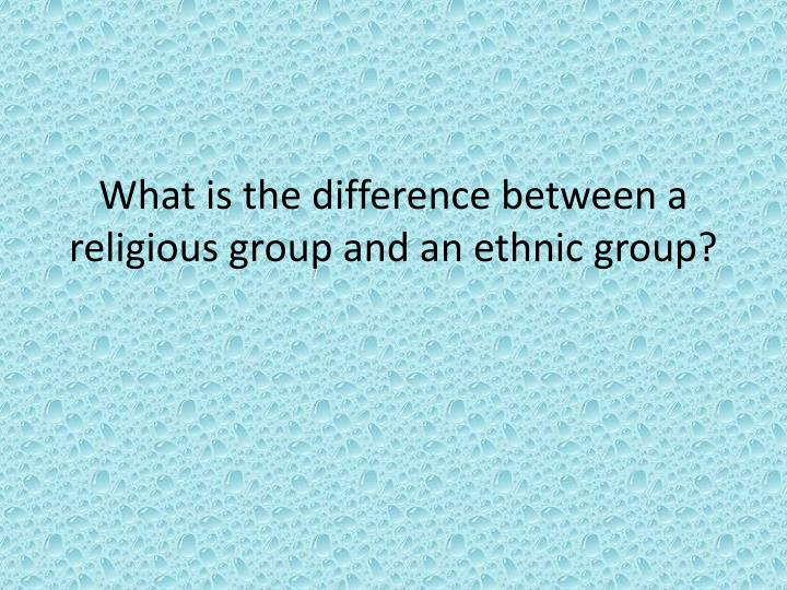 What is the difference between a religious group and an ethnic group?