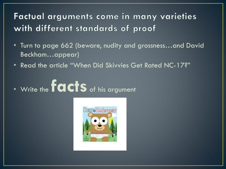 Factual arguments come in many varieties  with different standards of proof
