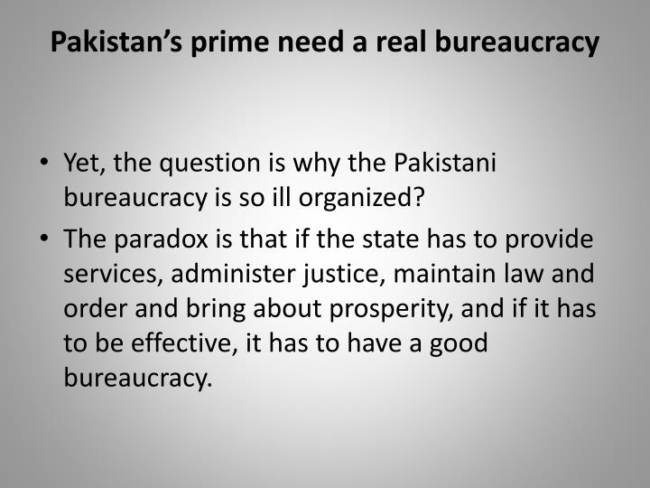 Pakistan's prime need a real bureaucracy