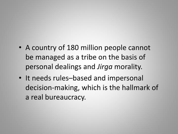 A country of 180 million people cannot be managed as a tribe on the basis of