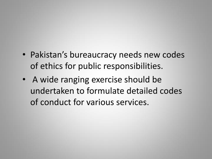 Pakistan's bureaucracy needs new codes of ethics for public responsibilities