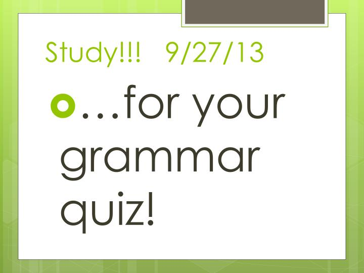 Study!!!   9/27/13