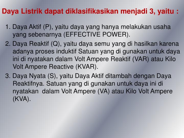 Daya Listrik dapat diklasifikasikan menjadi 3, yaitu :