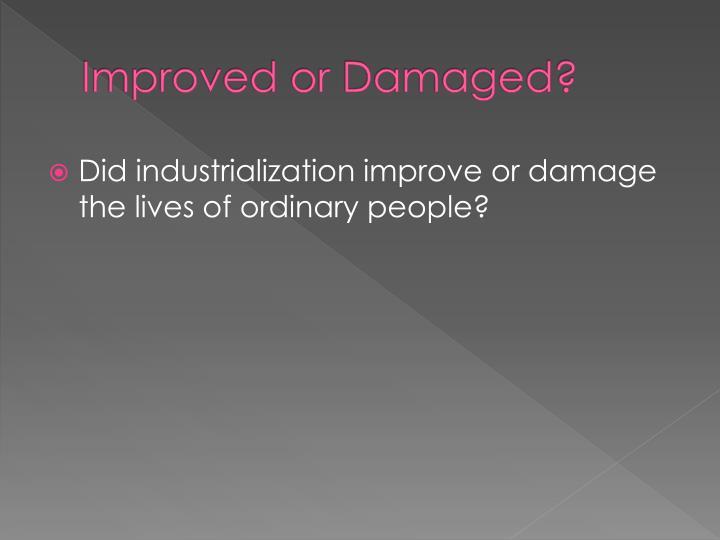 Improved or Damaged?